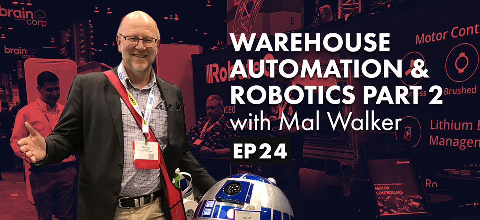 Warehouse Automation & Robotics Part 2 with Mal Walker