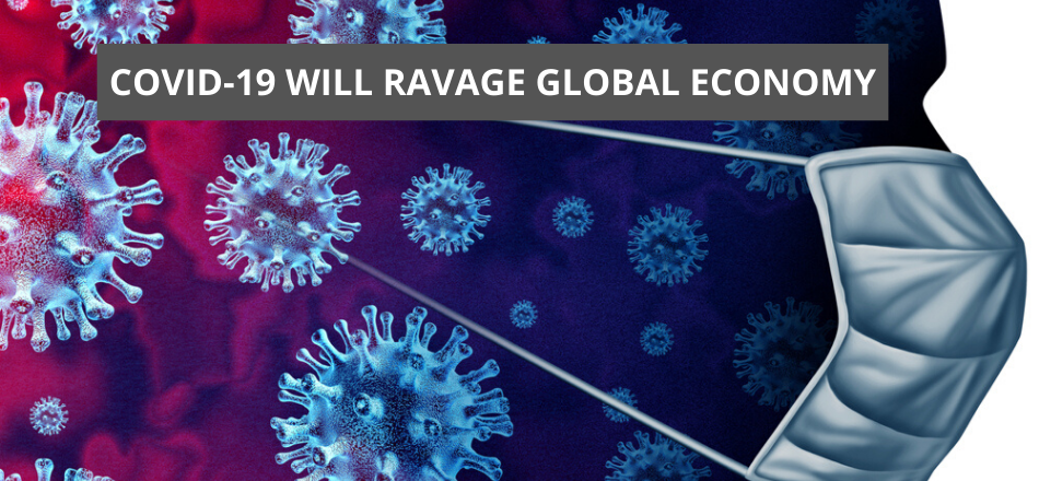 COVID-19 Will Ravage Global Economy