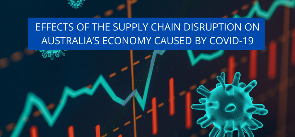 Effects of the Supply Chain disruption on Australia's Economy caused by COVID-19