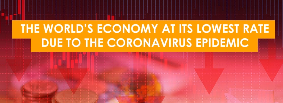 The World's Economy at its Lowest Rate due to the Coronavirus Epidemic