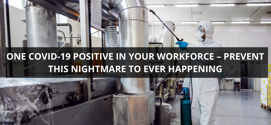 One COVID-19 Positive In Your Workforce – Prevent This Nightmare To Ever Happening
