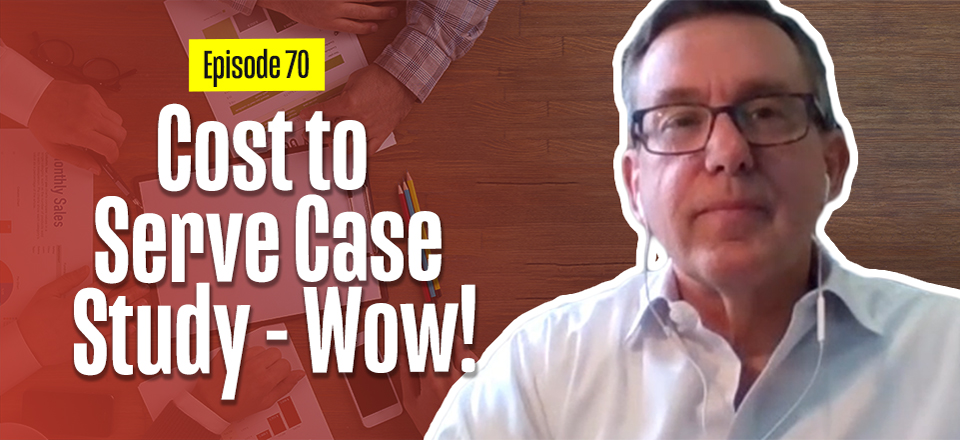 Cost to Serve Case Study that was Off the Scale! – with Steven Thacker