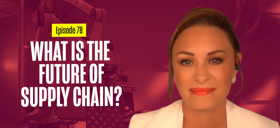Part 1: The Future of Supply Chain with Sheri Hinish